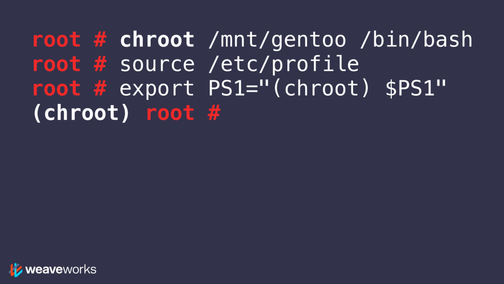 root # chroot /mnt/gentoo /bin/bash root # sour...