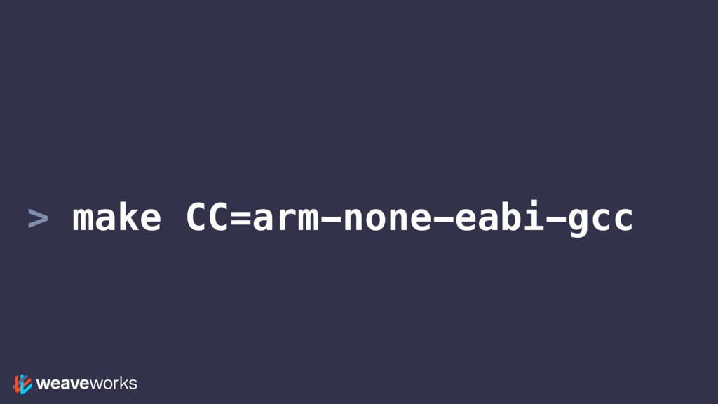 > make CC=arm-none-eabi-gcc
