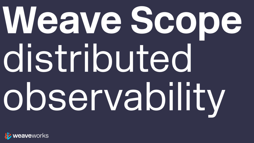 Weave Scope distributed observability