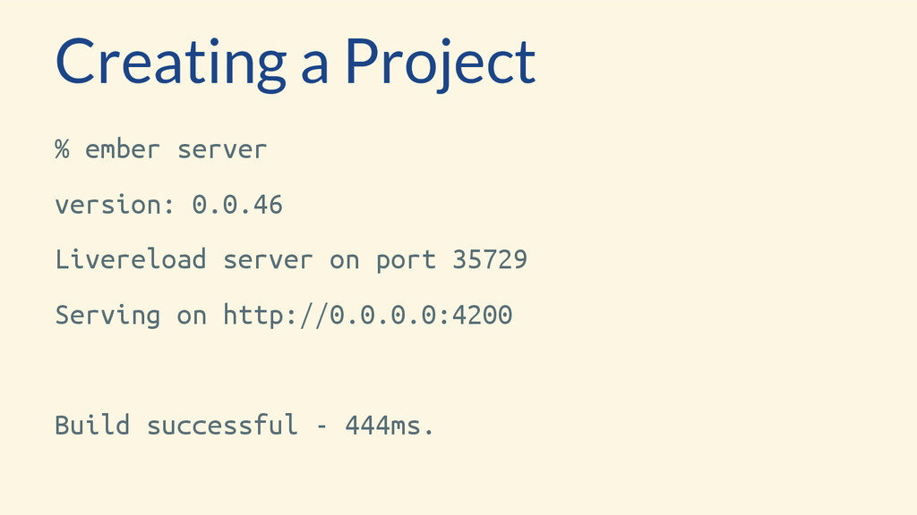 Creating a Project % ember server version: 0.0....