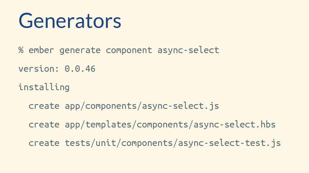 Generators % ember generate component async-sel...
