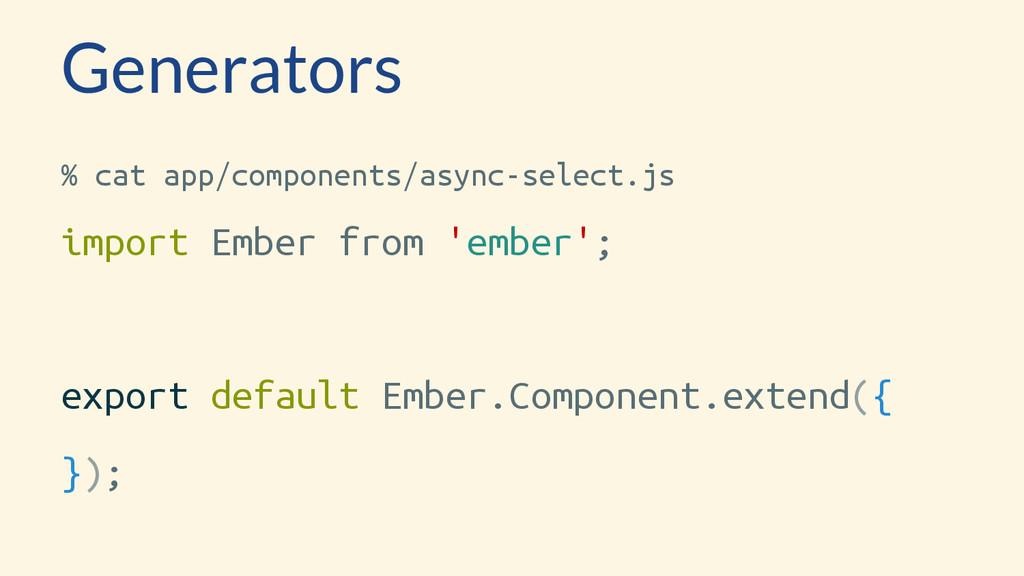 Generators % cat app/components/async-select.js...