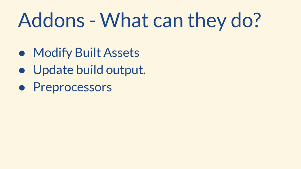 Addons - What can they do? ● Modify Built Asset...