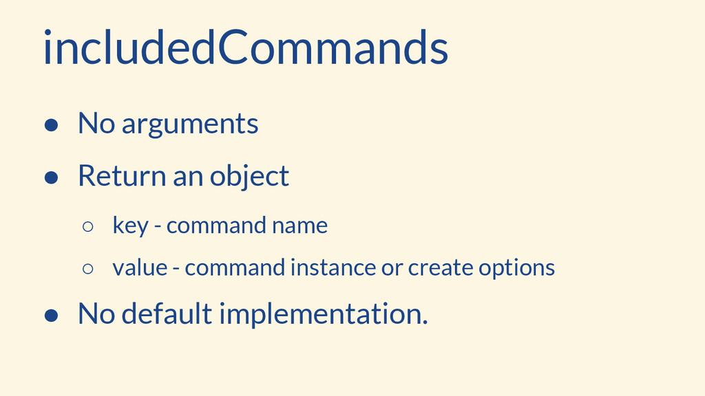 includedCommands ● No arguments ● Return an obj...