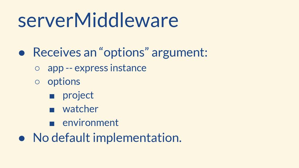 "serverMiddleware ● Receives an ""options"" argume..."