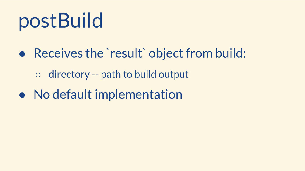 postBuild ● Receives the `result` object from b...