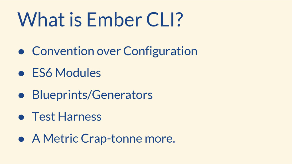 What is Ember CLI? ● Convention over Configurat...
