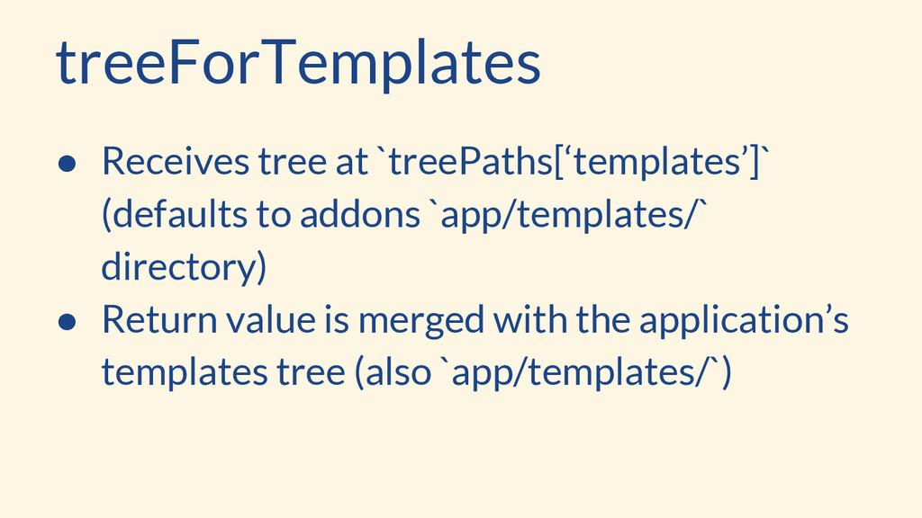 treeForTemplates ● Receives tree at `treePaths[...