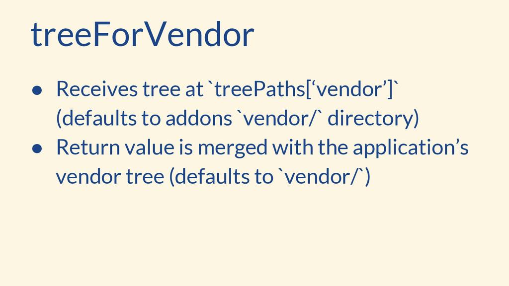 treeForVendor ● Receives tree at `treePaths['ve...