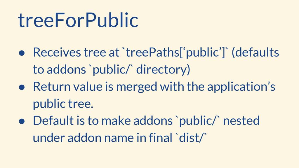 treeForPublic ● Receives tree at `treePaths['pu...