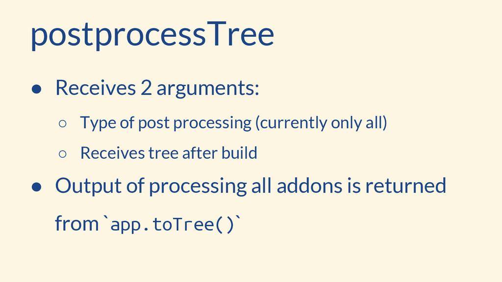 postprocessTree ● Receives 2 arguments: ○ Type ...