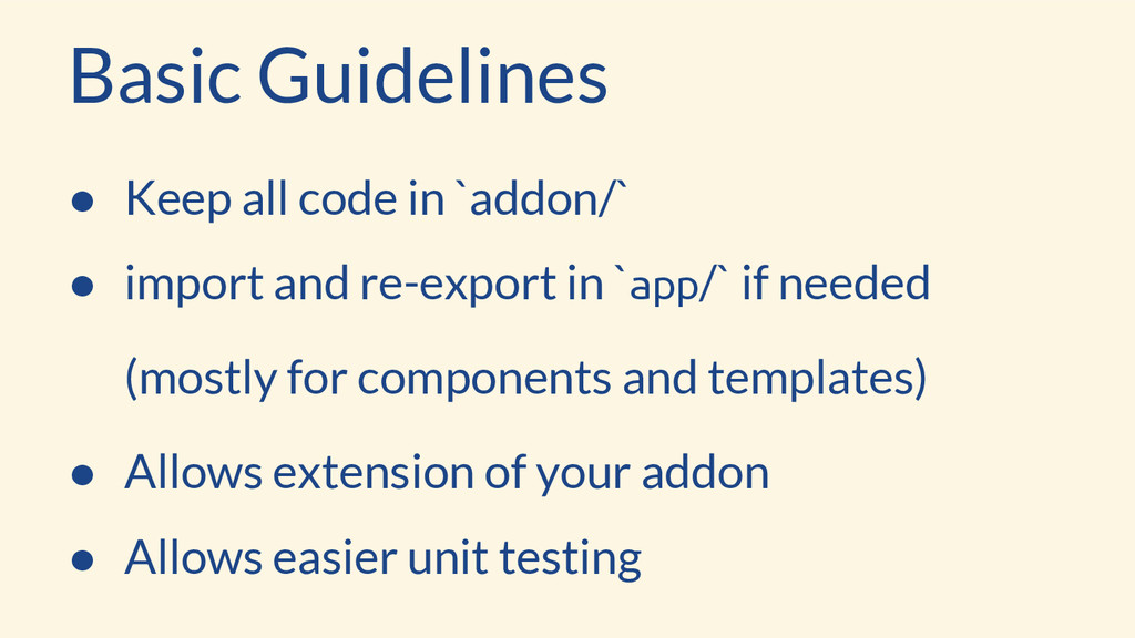 Basic Guidelines ● Keep all code in `addon/` ● ...