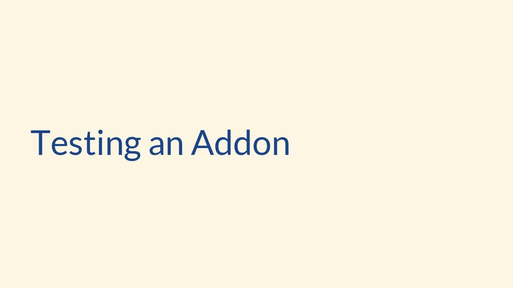 Testing an Addon