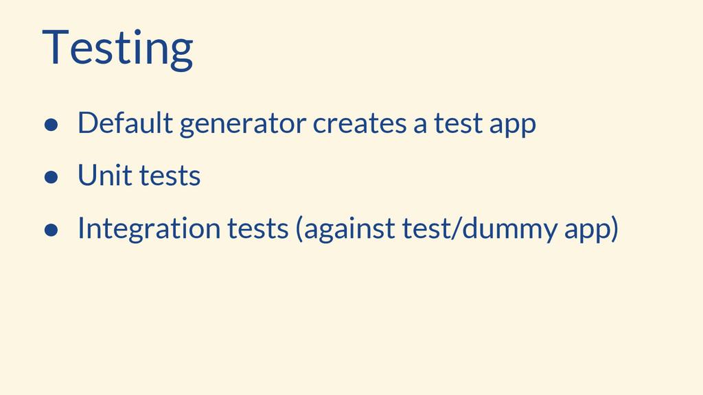 Testing ● Default generator creates a test app ...