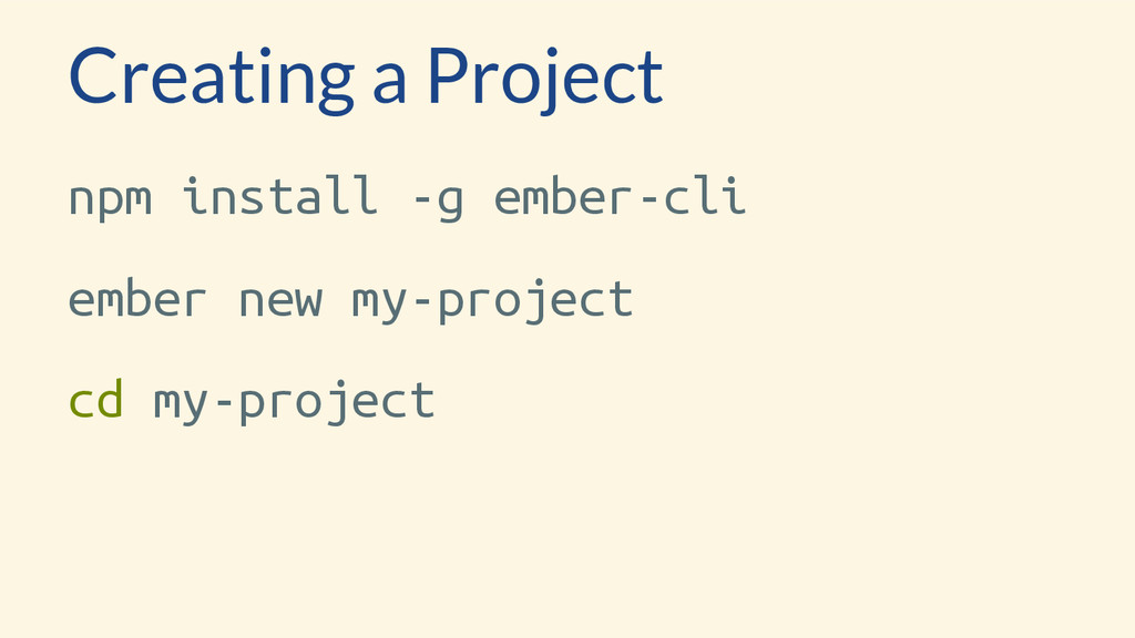 Creating a Project npm install -g ember-cli emb...