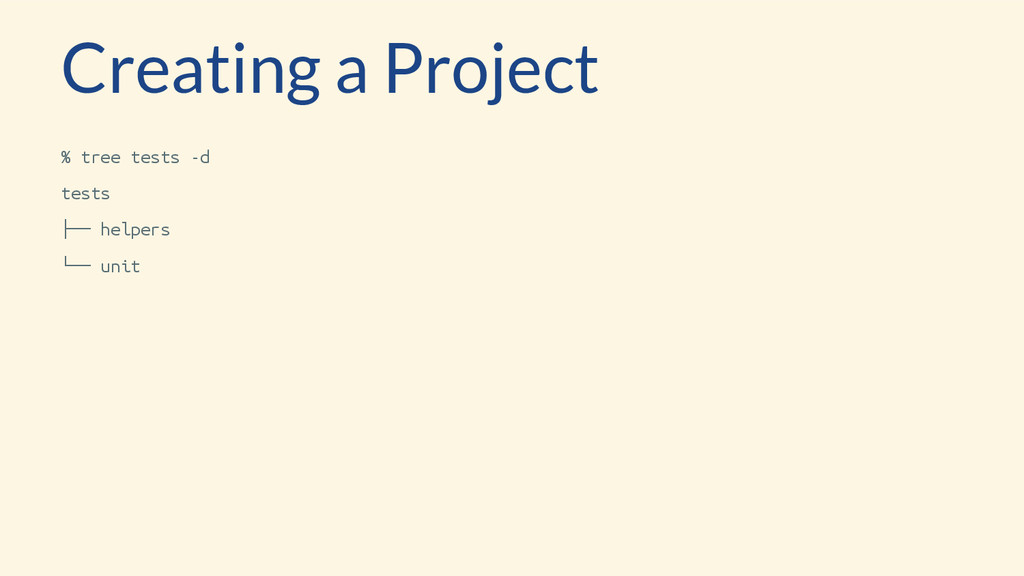 Creating a Project % tree tests -d tests ├── he...
