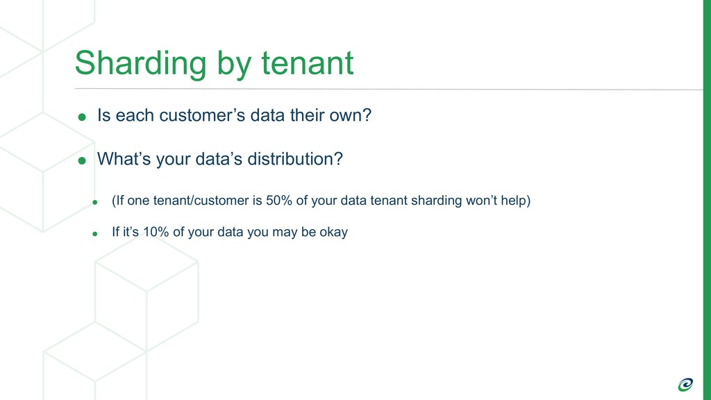 Sharding by tenant • Is each customer's data th...