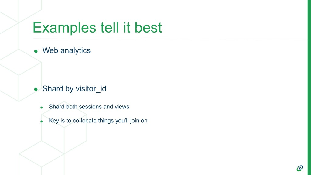 Examples tell it best • Web analytics • Shard b...