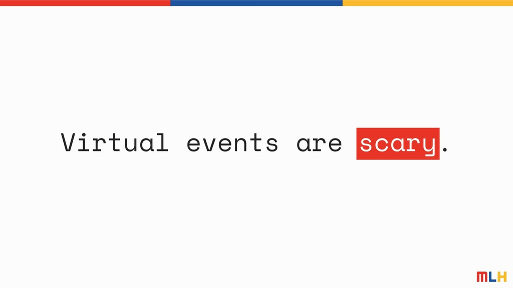 Virtual events are scary.