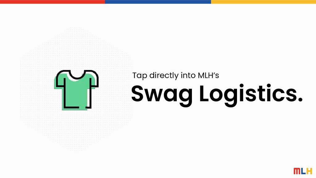 Swag Logistics. Tap directly into MLH's