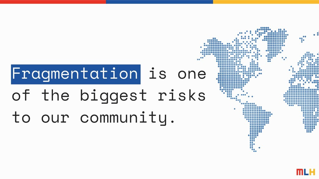 Fragmentation is one of the biggest risks to ou...