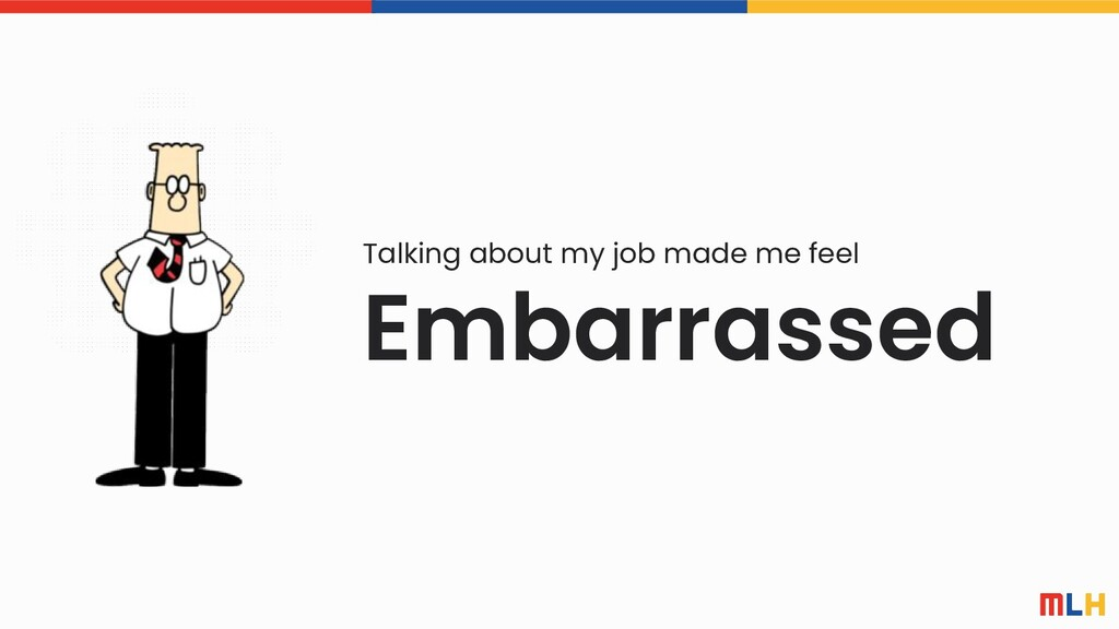 Embarrassed Talking about my job made me feel