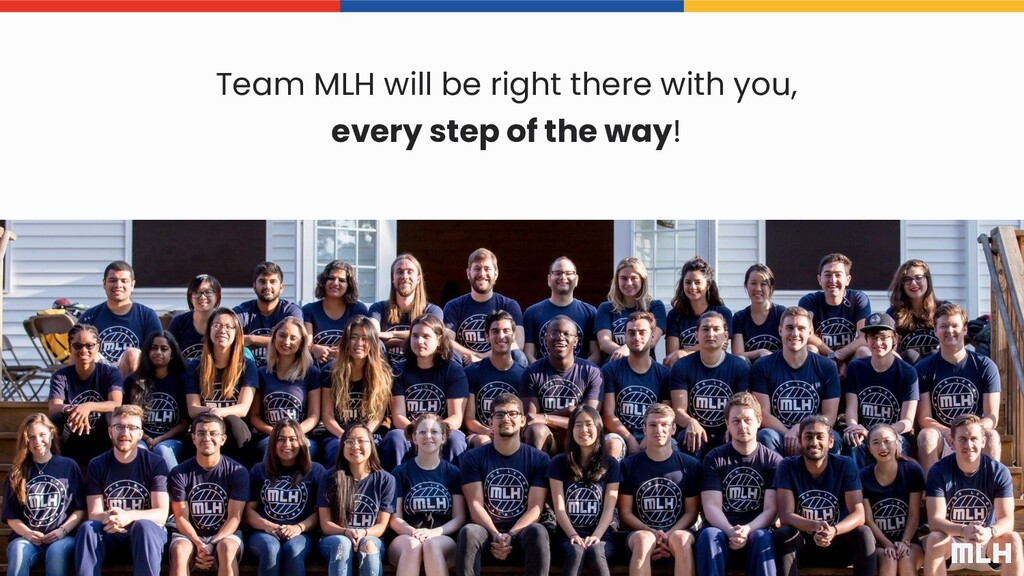 Team MLH will be right there with you, every st...