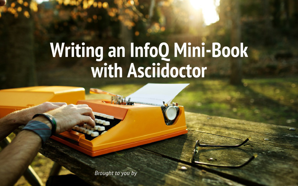 Writing an InfoQ Mini-Book with Asciidoctor Bro...