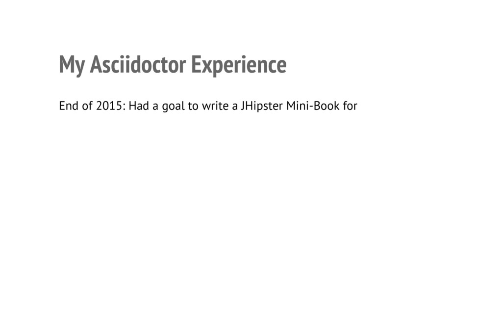 My Asciidoctor Experience • End of 2015: Had a ...