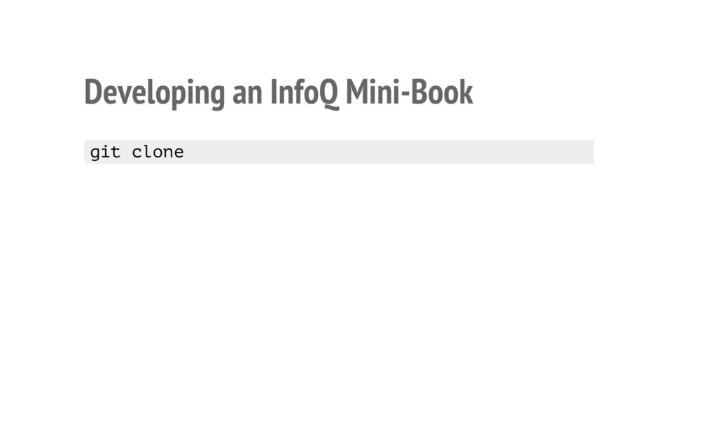 Developing an InfoQ Mini-Book • git clone https...