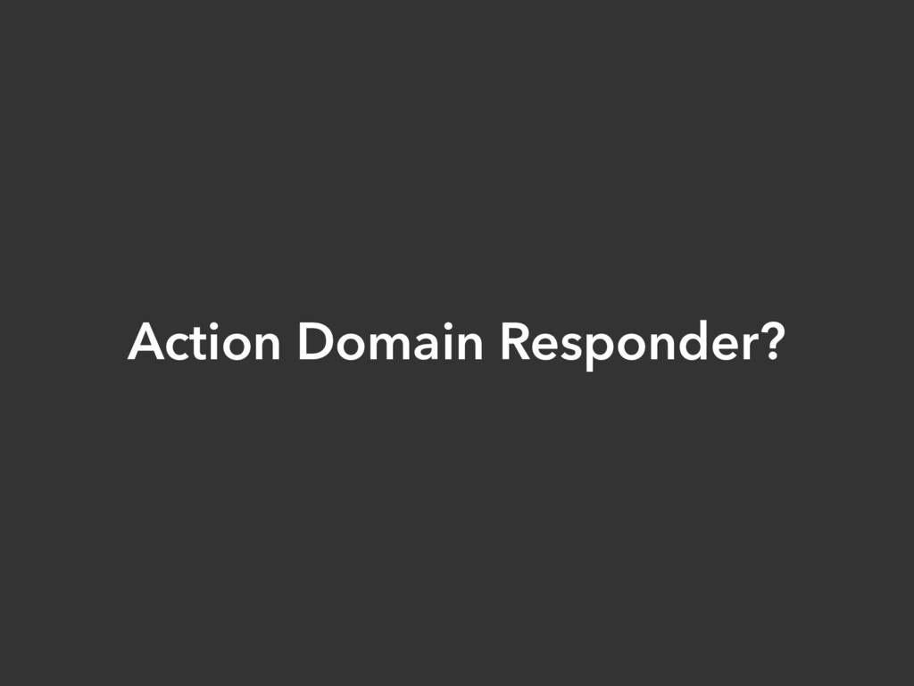 Action Domain Responder?