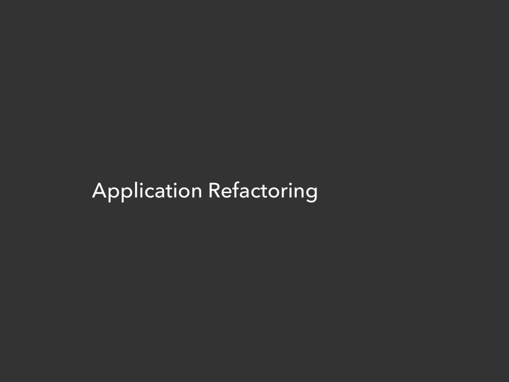 Application Refactoring