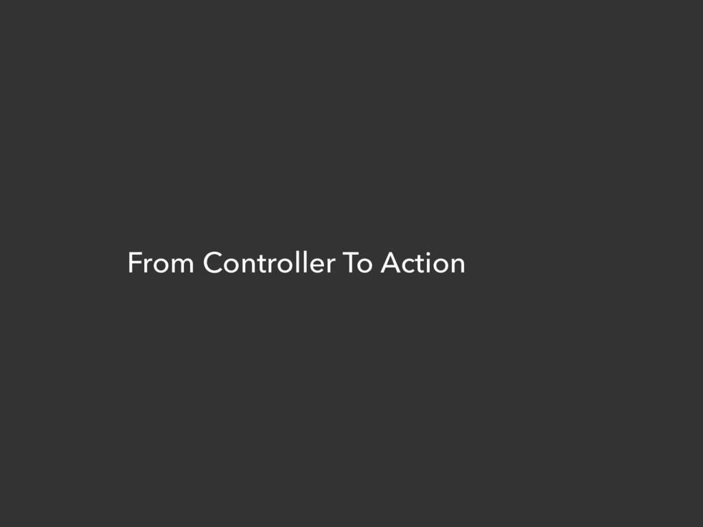 From Controller To Action
