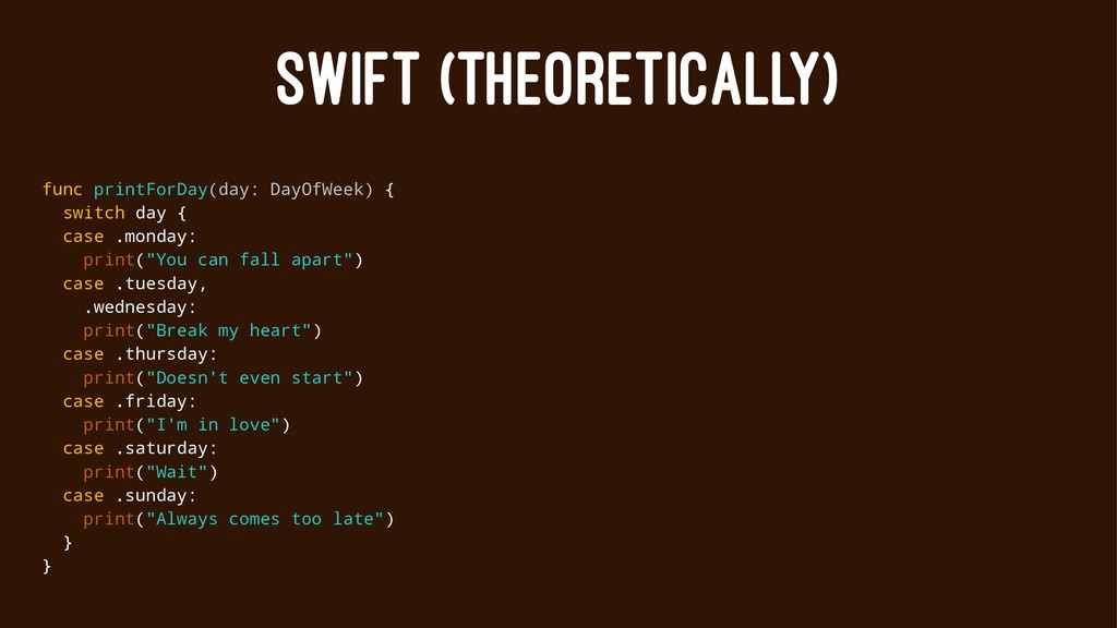 SWIFT (THEORETICALLY) func printForDay(day: Day...