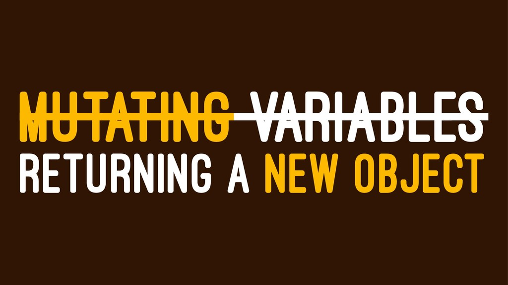 MUTATING VARIABLES RETURNING A NEW OBJECT