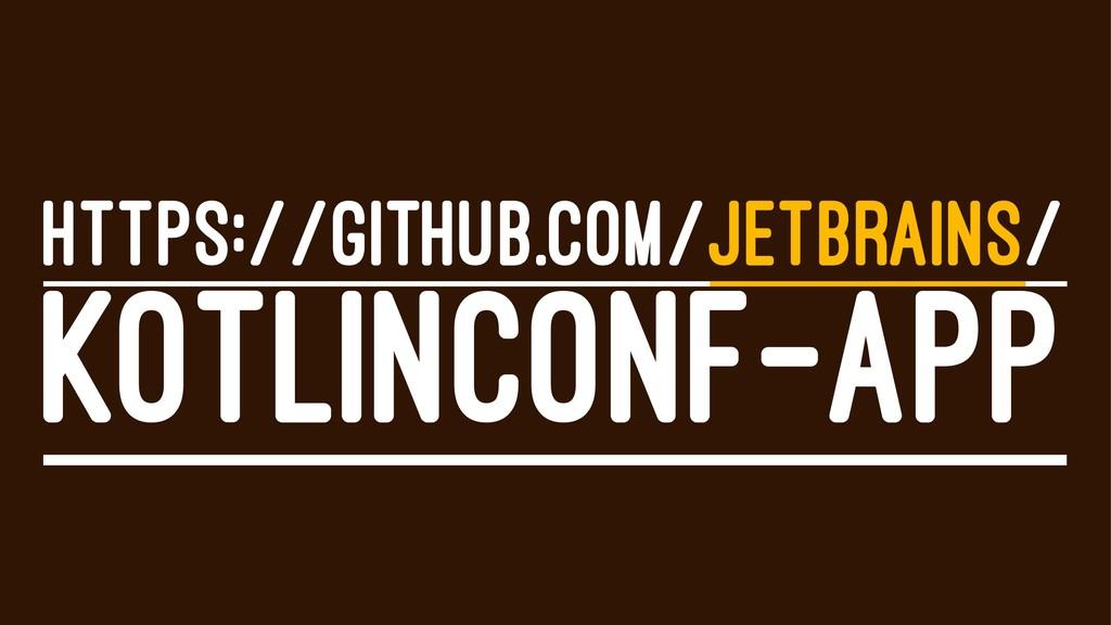 HTTPS://GITHUB.COM/JETBRAINS/ KOTLINCONF-APP