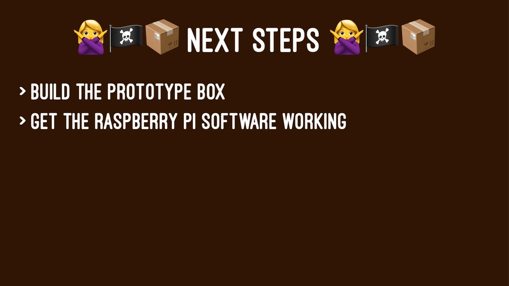 "!""# NEXT STEPS > Build the prototype box > Get ..."