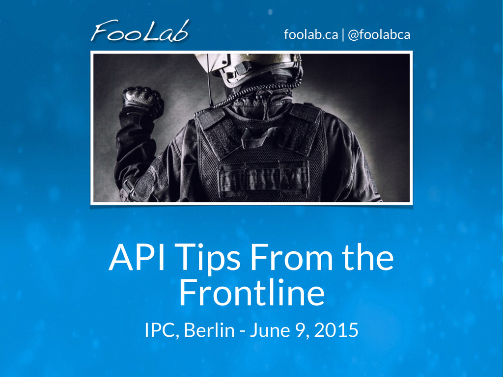 foolab.ca | @foolabca API Tips From the Frontli...