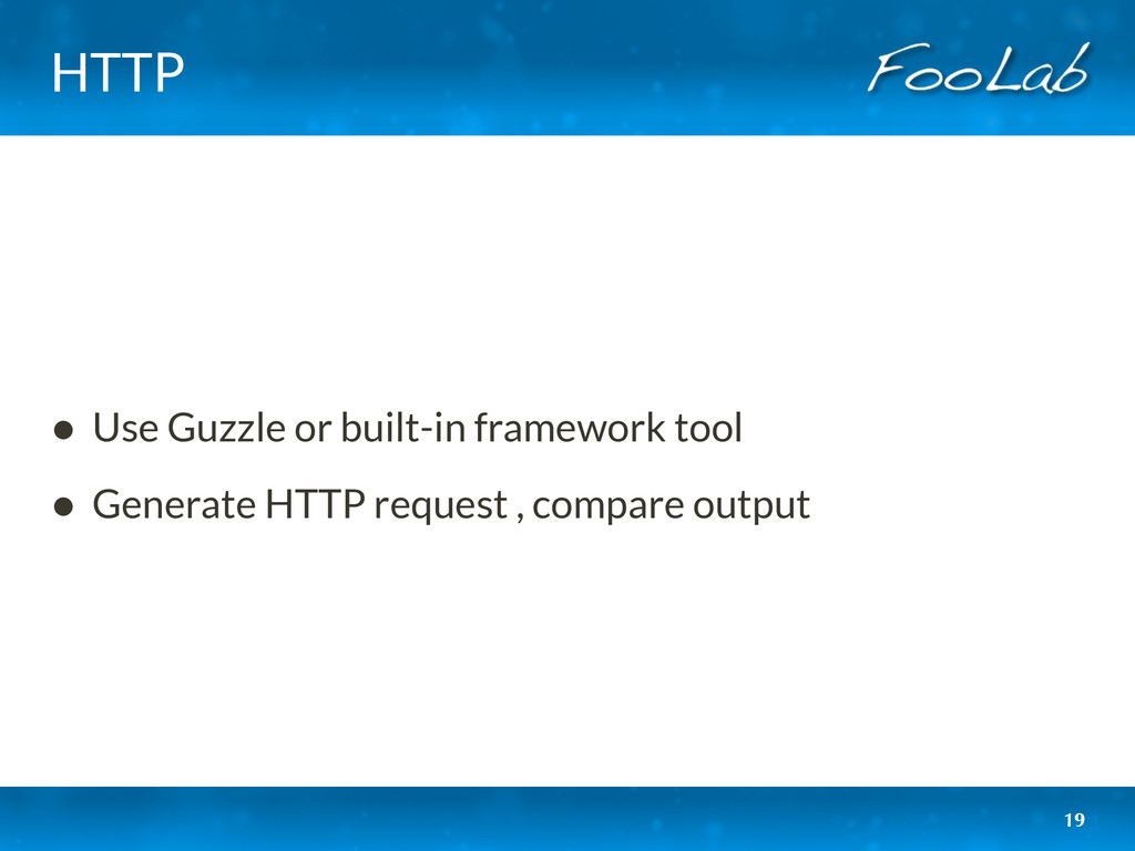 HTTP • Use Guzzle or built-in framework tool • ...