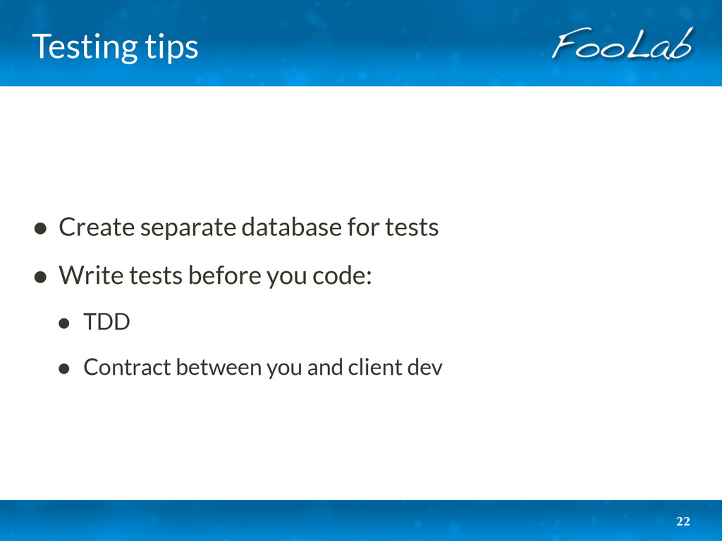 Testing tips • Create separate database for tes...