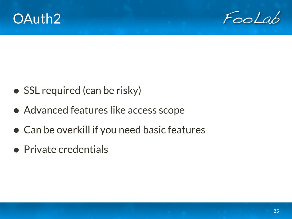OAuth2 • SSL required (can be risky) • Advanced...