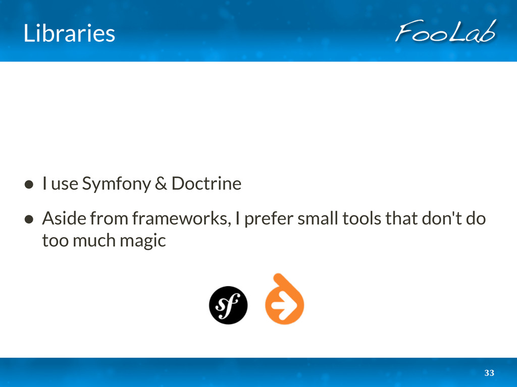 Libraries • I use Symfony & Doctrine • Aside fr...