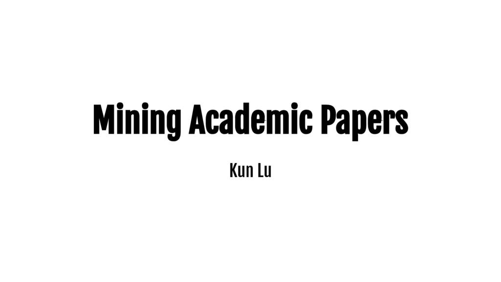 Mining Academic Papers Kun Lu