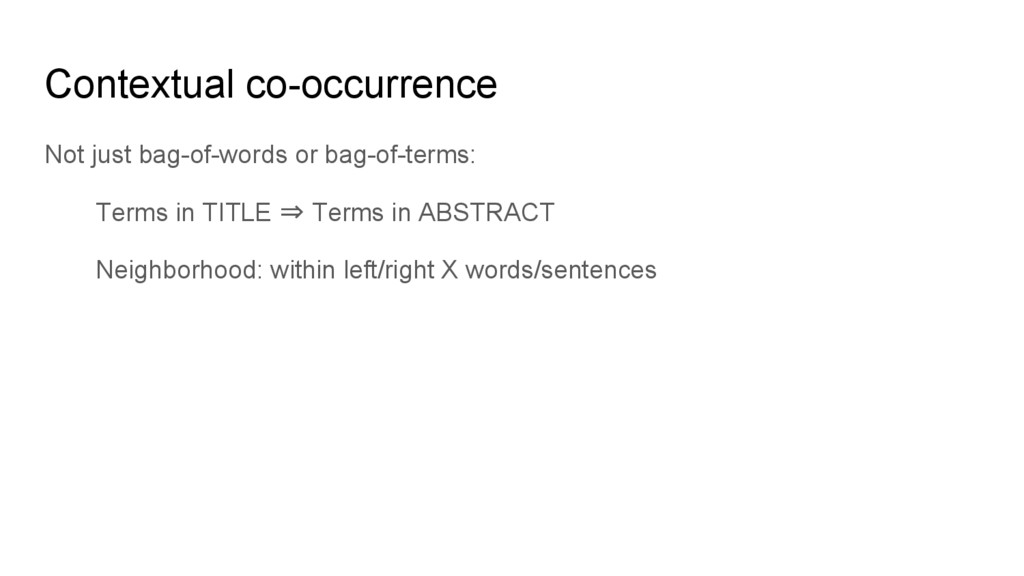Contextual co-occurrence Not just bag-of-words ...
