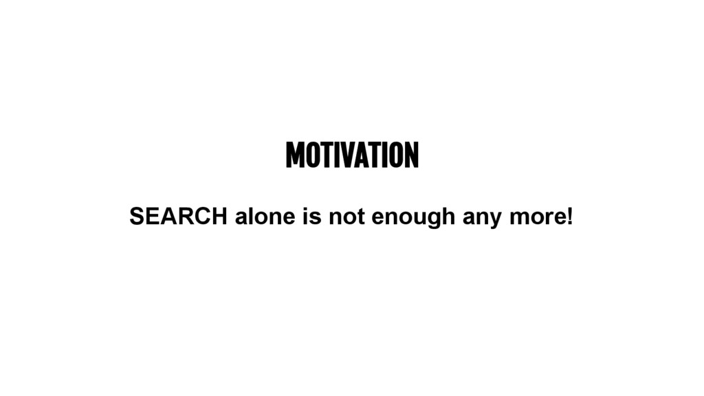 MOTIVATION SEARCH alone is not enough any more!
