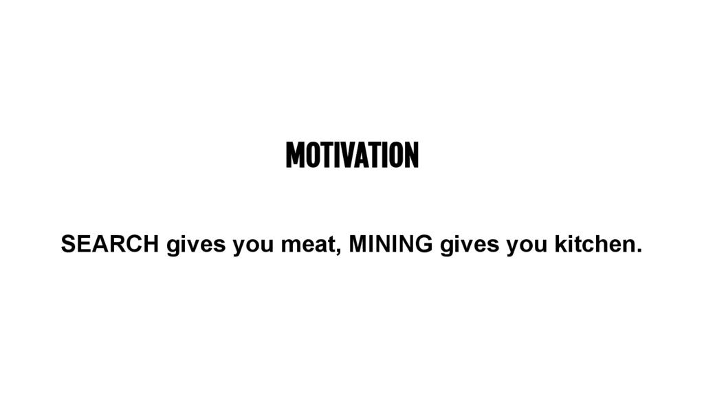 MOTIVATION SEARCH gives you meat, MINING gives ...