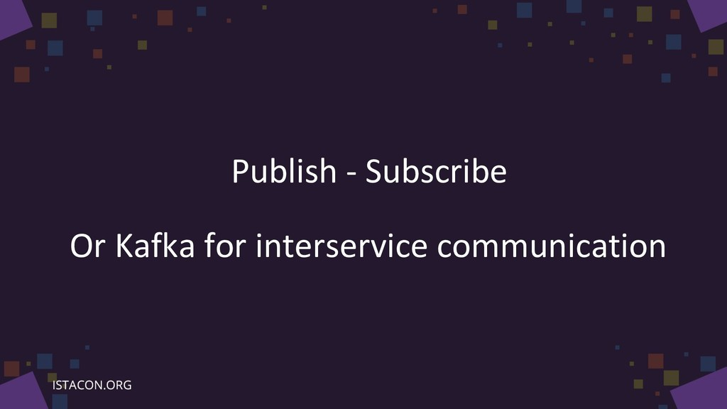 Publish - Subscribe Or Kafka for interservice c...