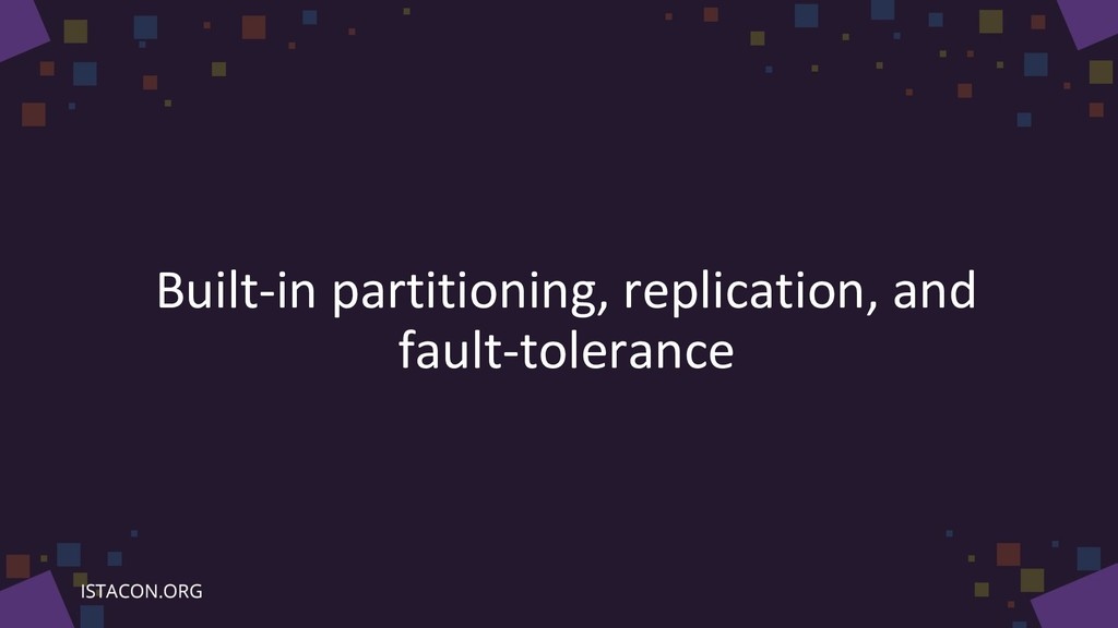 Built-in partitioning, replication, and fault-t...