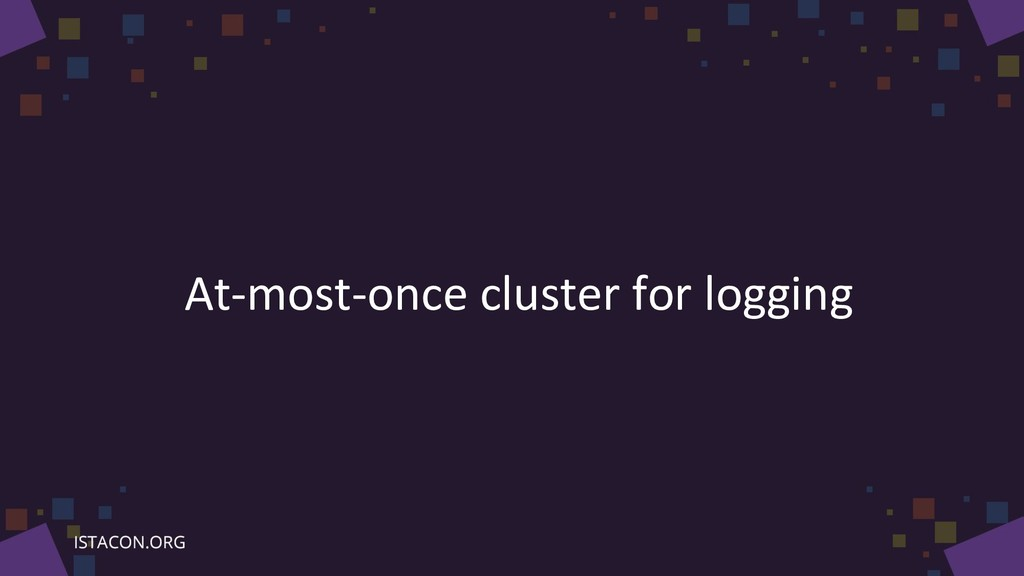 At-most-once cluster for logging