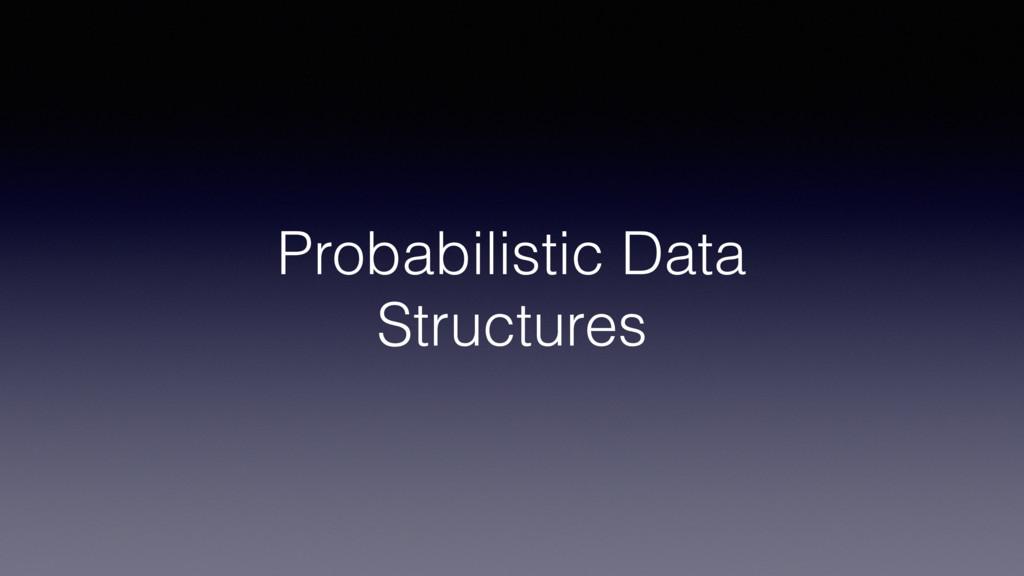 Probabilistic Data Structures
